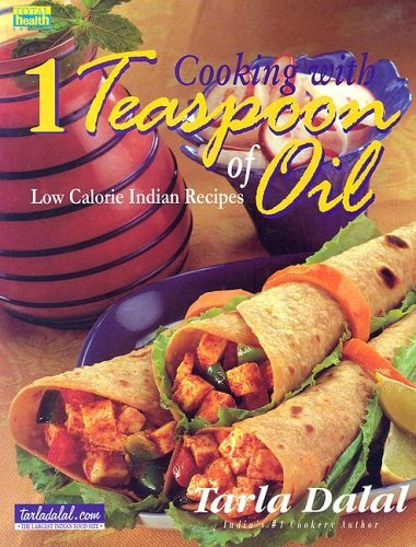 Cooking With 1 Teaspoon Of Oil: Low Calorie Indian Recipes (Total Health Series) (Total Health Series)