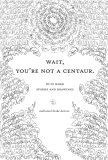 Wait, You're Not A Centaur by Nate Denver