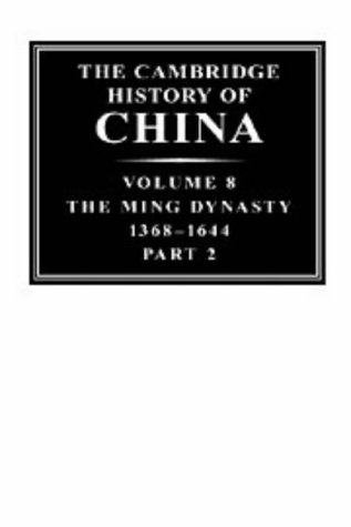 The Cambridge History of China, Volume 8: the Ming Dynasty, 1368-1644