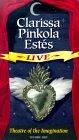Clarissa Pinkola Estes Live: Theatre of the Imagination