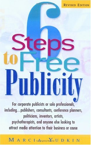 6-steps-to-free-publicity-for-corporate-publicists-or-solo-professionals-including-publishers-consultants-conference-planners-politicians-inventors-artists-psychotherapists-and-anyone-else-looking-to-attract-media-attention-to-their-business