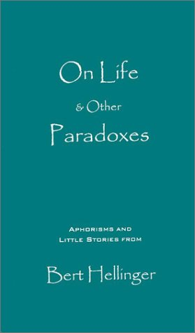 On Life & Other Paradoxes by Bert Hellinger