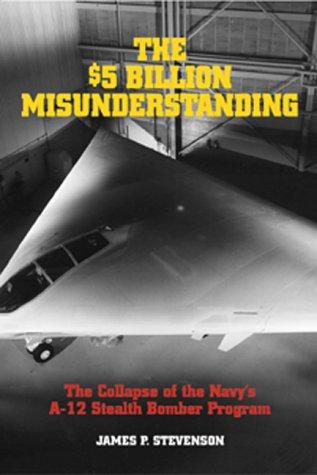 The $5 Billion Misunderstanding: The Collapse of the Navy's A-12 Stealth Bomber Program