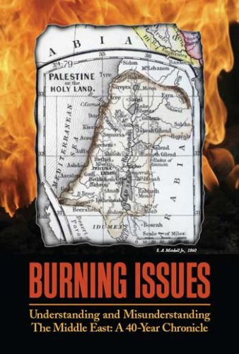 Burning Issues:Understanding and Misunderstanding the Middle East- a 40-Year Chronicle
