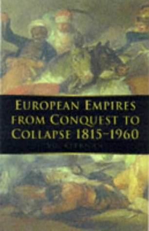 European Empires from Conquest to Collapse 1815-1960 by Victor G. Kiernan