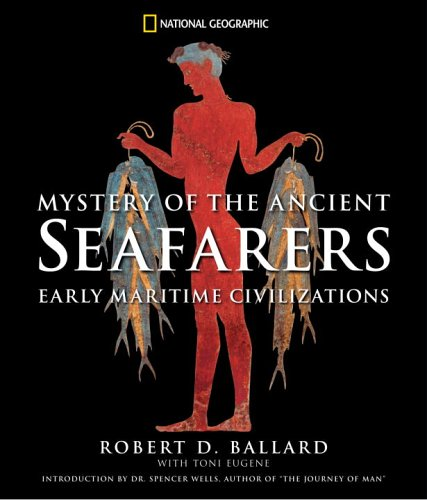 Mystery of the Ancient Seafarers: Ancient Maritime Civilzation