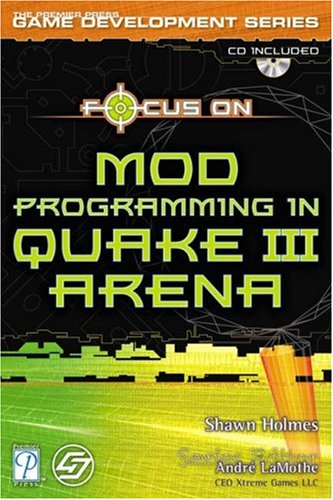 Focus on Mod Programming in Quake III Arena [With CDROM]