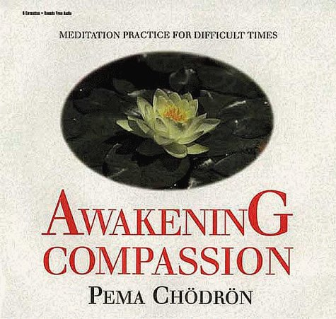 Awakening Compassion Meditation Practice For Difficult Times By