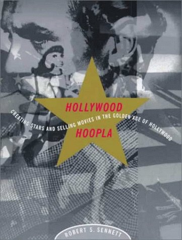 Hollywood Hoopla: Creating Stars and Selling Movies in the Golden Age of Hollywood