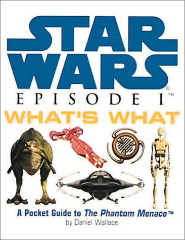 Star Wars Episode I What's What: A Pocket Guide To The Phantom Menace