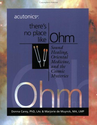 Acutonics®: There's No Place Like Ohm, Sound Healing, Oriental Medicine and the Cosmic Mysteries