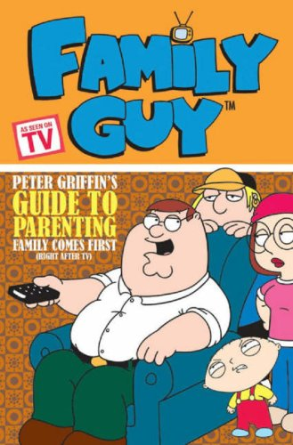 Family Guy: Peter Griffin's Guide to Parenting, Family Comes First (Right After TV)