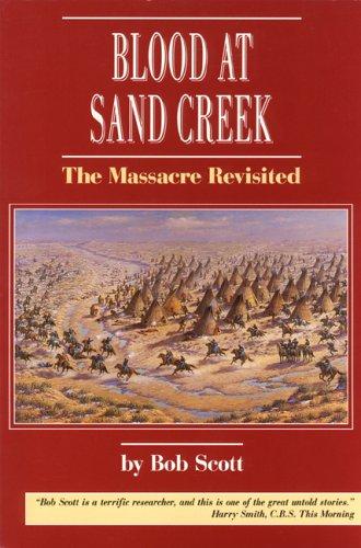 Blood at Sand Creek: The Massacre Revisited