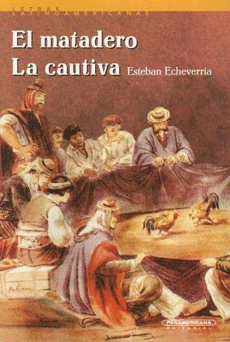 El matadero / La cautiva by Esteban Echeverría