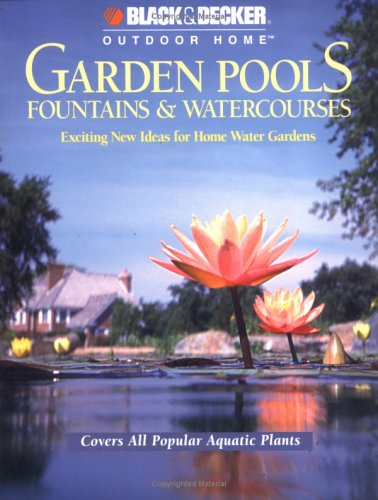 Garden Pools, Fountains & Watercourses: Exciting New Ideas for Home Water Gardens