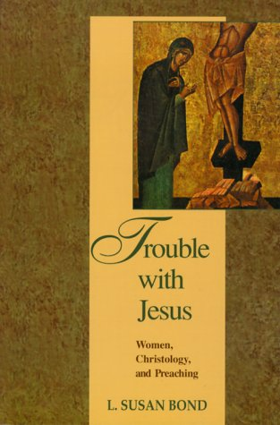 Trouble with Jesus: Women, Christology, and Preaching