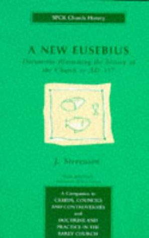 New Eusebius: Documents Illustrating the History of the Church to AD 337