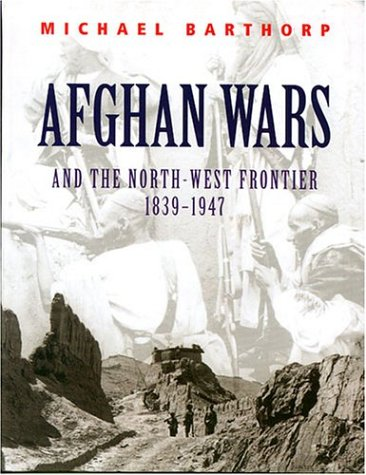 Afghan Wars: And the North-West Frontier 1839-1947