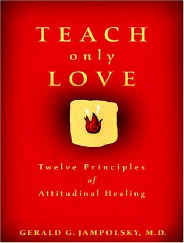 Teach Only Love: Twelve Principles of Attitudinal Healing