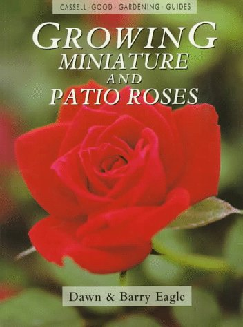 Growing Miniature and Patio Roses: Cassell Good Gardening Guide