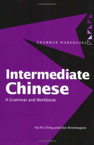 Intermediate Chinese: A Grammar and Workbook