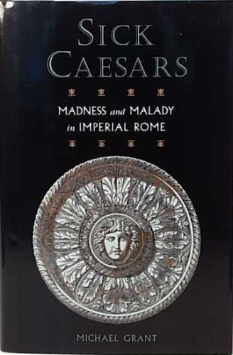 Sick Caesars: Madness and Malady in Imperial Rome