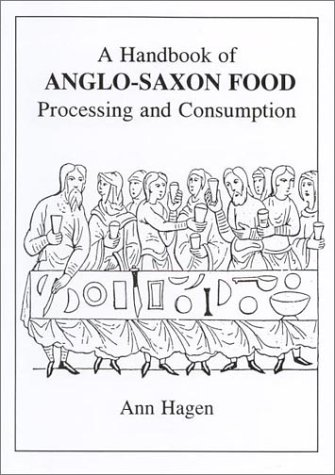 A Handbook of Anglo-Saxon Food: Processing and Consumption