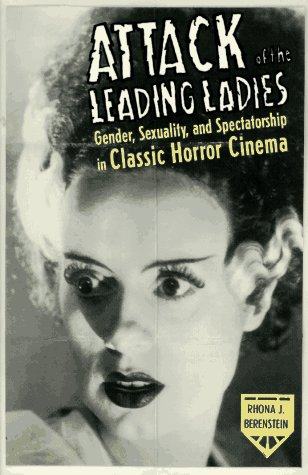 Attack of the Leading Ladies: Gender, Sexuality, and Spectatorship in Classic Horror Cinema