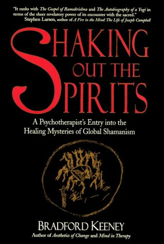 Shaking Out the Spirits by Bradford P. Keeney