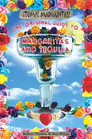 Toma Margaritas: The Original Guide to Margaritas and Tequila