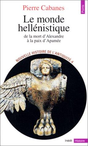 Le monde hellénistique. De la mort d'Alexandre à la paix d'Apamée, 323-188