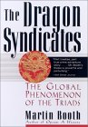 The Dragon Syndicates: The Global Phenomenon of the Triads