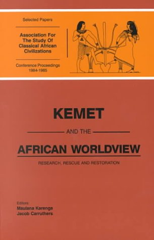 Kemet and the African Worldview: Research, Rescue, and Restoration: Selected Papers of the Proceedings of the First and Second Conferences of the Association for the Study of Classical African Civilizations, 24-26 February 1984 (6224 Afe), Los Angeles,...