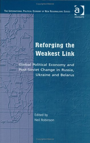 Reforging the Weakest Link: Global Political Economy and Post-Soviet Change in Russia, Ukraine, and Belarus