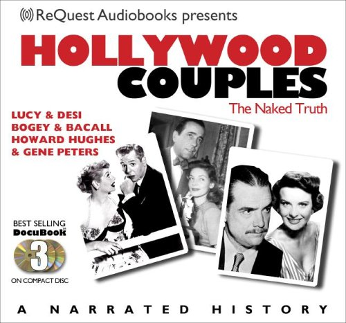 Hollywood Couples: Lucy & Desi, Bogey & Bacall, Howard Hughes & Jean Peters (The Docubook Series)