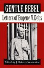 Gentle Rebel: Letters of Eugene V. Debs