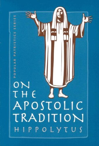 On the Apostolic Tradition by Hippolytus of Rome