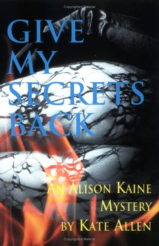 Give My Secrets Back: Alison Kaine Mystery