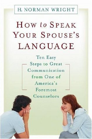 How to Speak Your Spouse's Language by H. Norman Wright