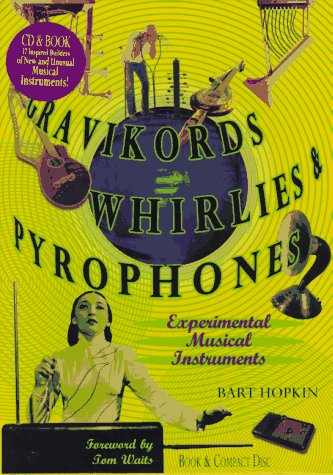 Gravikords, Whirlies & Pyrophones by Bart Hopkin