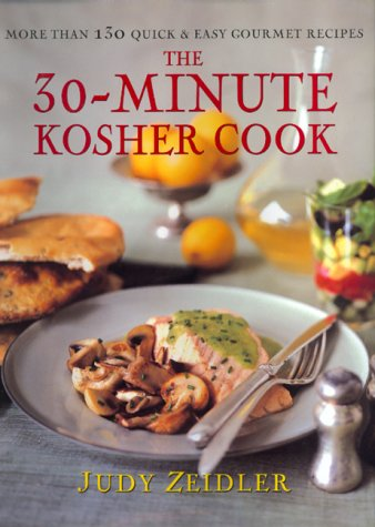 The 30 Minute Kosher Cook: More Than 130 Quick Easy Gourmet Recipes