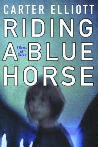 Riding a Blue Horse by Carter Elliott