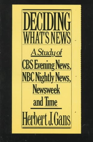 Deciding What's News: A Study of CBS Evening News, NBC Nightly News, Newsweek and Time