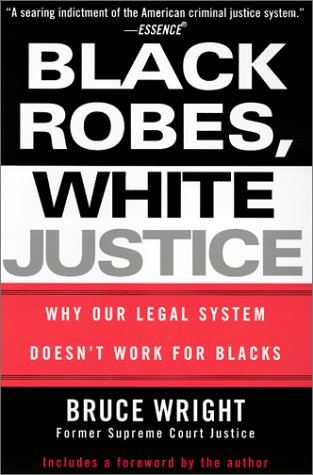 Black Robes, White Justice: Why Our Legal System Doesn't Work for Blacks