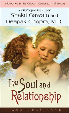 The Soul and Relationship : A Dialogue Between Shakti Gawain and Deepak Chopra, M.D.