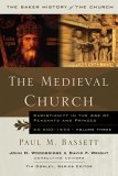 The Medieval Church: Christianity In The Age Of Princes And Peasants, Ad 600 1450 (Baker History Of The Church)