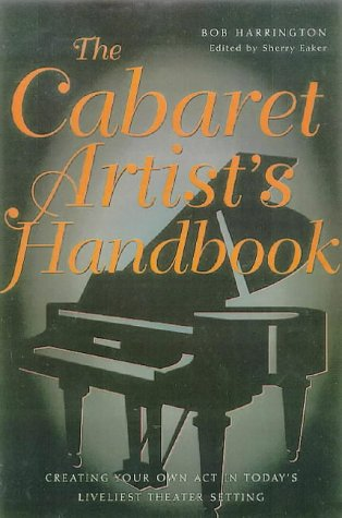 The Cabaret Artist's Handbook: Creating Your Own ACT in Today's Liveliest Theater Setting