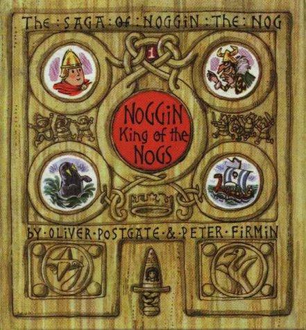 Noggin King of the Nogs (The Sagas of Noggin the Nog)