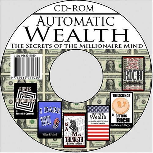 Automatic Wealth: The Secrets of the Millionaire Mind--Including: Acres of Diamonds, As a Man Thinketh, I Dare you!, The Science of Getting Rich, The Way to Wealth, and Think and Grow Rich