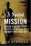 A Special Mission: Hitler's Secret Plot to Seize the Vatican & Kidnap Pope Pius XII